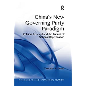 China's New Governing Party Paradigm: Political Renewal and the Pursuit of National Rejuvenation (Rethinking Asia and International Relations)