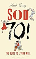 Sod Seventy!: The Guide to Living Well by Muir Gray(2017-07-18)