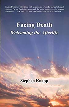 [Knapp, Stephen]のFacing Death: Welcoming the Afterlife (English Edition)