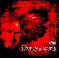 The Broken Machine, A Tribute To Nine Inch Nails by Broken Machine