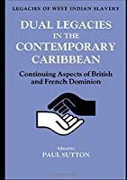 Dual Legacies in the Contemporary Caribbean: Continuing Aspects of British and French Dominion (Legacies of West Indian Slavery)
