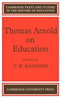 Thomas Arnold on Education (Cambridge Texts and Studies in the History of Education)