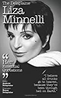 The Delaplaine LIZA MINNELLI - Her Essential Quotations (Delaplaine Essential Quotations) [並行輸入品]