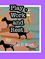 Play, Work and Rest.