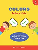 Colors: Learn Colors in English and Spanish Book for Kids (Pedro & Pete Spanish Kids)