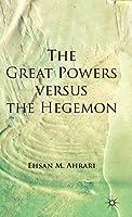 The Great Powers versus the Hegemon