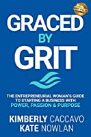 Graced By Grit: The Entrepreneurial Woman's Guide To Starting A Business With Power, Passion & Purpose