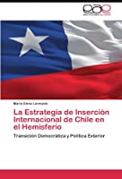 La Estrategia de Inserción Internacional de Chile en el Hemisferio: Transición Democrática y Política Exterior