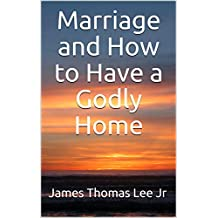 Marriage and How to Have a Godly Home