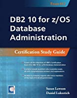DB2 10 for z/OS Database Administration: Certification Study Guide: Exam 612