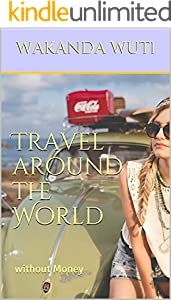 Travel around the World: without Money (English Edition)