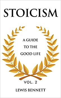 STOICISM: A Guide to the Good Life by [Bennett, Lewis]