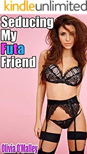 Seducing My Futa Friend: A Naughty Futa-on-Female Encounter (English Edition)