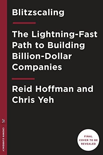 Blitzscaling: The Lightning-Fast Path to Building Billion-Dollar Companies