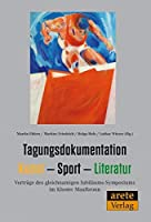Tagungsdokumentation Kunst - Sport - Literatur: Vortraege des gleichnamigen Jubilaeums-Symposiums im Kloster Maulbronn