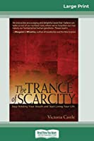 The Trance of Scarcity: Stop Holding Your Breath and Start Living Your Life (16pt Large Print Edition)
