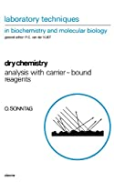 Dry Chemistry, Volume 25: Analysis with Carrier-bound Reagents (Laboratory Techniques in Biochemistry and Molecular Biology)