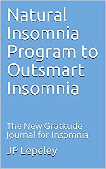 Natural Insomnia Program to Outsmart Insomnia: The New Gratitude Journal for Insomnia by [Lepeley, JP]
