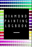 Diamond Painting Logbook: A Stylish Color DMC Chart Gemstones Crystals Theme Cute Efficient Inventory Log, Notebook, Tracker, Diary, Organizer and Prompt Guided Journal with Picture Photo Space to Keep Record of your DP Art Canvas Projects