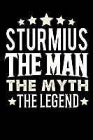 Notizbuch: Sturmius The Man The Myth The Legend (120 linierte Seiten als u.a. Tagebuch, Reisetagebuch fuer Vater, Ehemann, Freund, Kumpe, Bruder, Onkel und mehr)