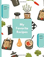 My Favorite Recipes: Blank Recipe Book for you to write In: Customize your family favorites into Your Own Cookbook (150-Recipe Journal and Organizer)