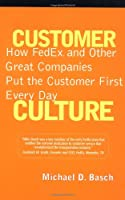 Customer Culture: How FedEx and Other Great Companies Put the Customer First Every Day (Financial Times Prentice Hall Books)