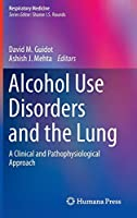 Alcohol Use Disorders and the Lung: A Clinical and Pathophysiological Approach (Respiratory Medicine)