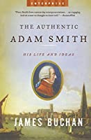 The Authentic Adam Smith: His Life and Ideas (Enterprise)