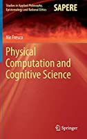 Physical Computation and Cognitive Science (Studies in Applied Philosophy, Epistemology and Rational Ethics)