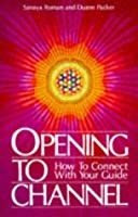 Opening to Channel: How to Connect with Your Guide (Sanaya Roman) by Sanaya Roman Duane Packer(1993-01-07)