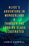Alice in Wonderland: Alice's Adventure in Wonderland and Through the Looking Glass (Illustrated) (English Edition)