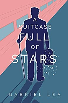 A Suitcase Full of Stars: Climb aboard for an uplifting, feel good ride. by [Lea, Gabriel]