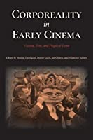 Corporeality in Early Cinema: Viscera, Skin, and Physical Form (Early Cinema in Review: Proceedings of Domitor)