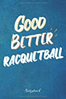 Good Better Racquetball: Ein Notizbuch fuer Racquetballspieler und Spielerinnen   120 karierte Seiten fuer deine Notizen   Geschenk fuer Racquetballfans   6x9 Format (15,24 x 22,86 cm)