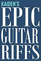 Kaiden's Epic Guitar Riffs: 150 Page Personalized Notebook for Kaiden with Tab Sheet Paper for Guitarists. Book format:  6 x 9 in (Epic Guitar Riffs Journal)