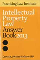 Intellectual Property Law Answer Book 2013