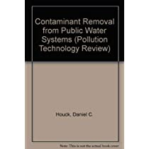 Contaminant Removal from Public Water Systems (Pollution Technology Review)