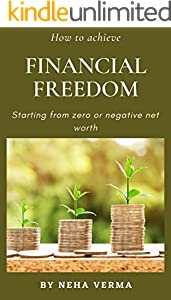 How to achieve financial freedom: Starting from zero net worth (Personal Finance Book 1) (English Edition)