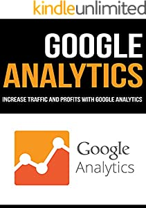 GOOGLE ANALYTICS: INCREASE TRAFFIC AND PROFITS WITH GOOGLE ANALYTICS (English Edition)