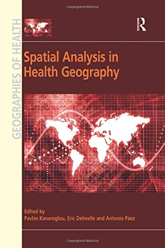 Download Spatial Analysis in Health Geography (Geographies of Health Series) 1138546615