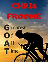CHRIS FROOME greatest of all time: Notebook/notepad/diary/journal for all cycling and Chris Froome fans. | 80 black lined pages | A4 | 8.5x11 inches