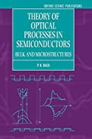 Theory of Optical Processes in Semiconductors: Bulk and Microstructures (Series on Semiconductor Science and Technology, 4)