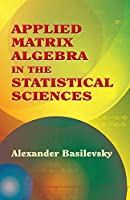 Applied Matrix Algebra in the Statistical Sciences (Dover Books on Mathematics)