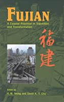 Fujian: A Coastal Province in Transition and Transformation