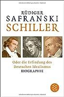 Schiller: oder Die Erfindung des Deutschen Idealismus ( Biographie )