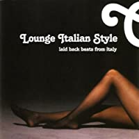 Lounge Italian Style: Laid Back Beats From Italy
