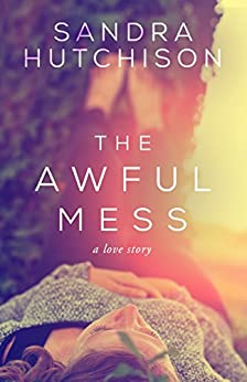 The Awful Mess: A Love Story by [Hutchison, Sandra]