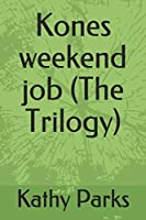 Kones weekend job (The Trilogy)