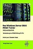Der Windows Server 2016 MCSA Trainer, Netzwerktechnik, Vorbereitung zur MCSA-Pruefung 70-741