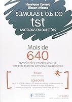 Súmulas e OJs do TST Anotadas em Questões. Mais de 450 Questões de Concursos Versando Sobre as Súmulas e OJs Aplicáveis